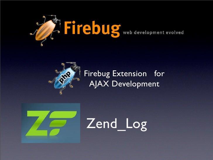 Firebug Extension for   AJAX Development    Zend_Log