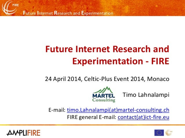 Future Internet Research and Experimentation Future Internet Research and Experimentation - FIRE 24 April 2014, Celtic-Plu...