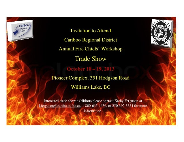 Invitation to Attend Cariboo Regional District Annual Fire Chiefs' Workshop Trade Show October 18 – 19, 2013 Pioneer Compl...