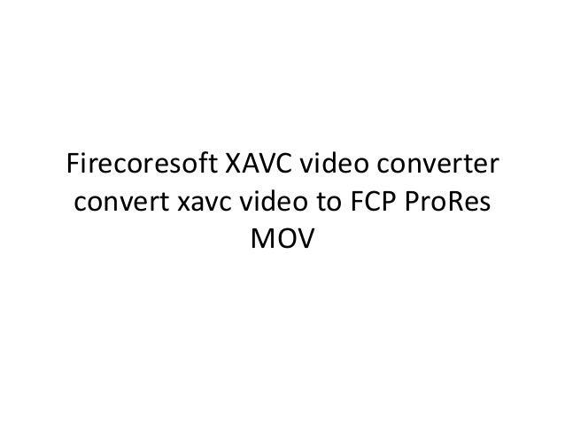 Firecoresoft XAVC video converter convert xavc video to FCP ProRes MOV
