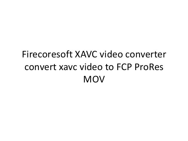 Firecoresoft xavc video converter convert xavc video to fcp pro res mov