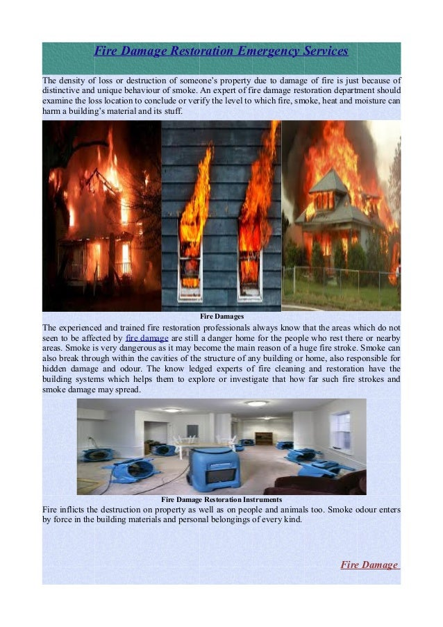Fire Damage Restoration Emergency ServicesThe density of loss or destruction of someone's property due to damage of fire i...