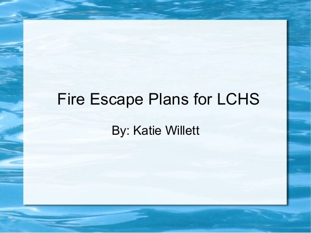Fire Escape Plans for LCHS By: Katie Willett