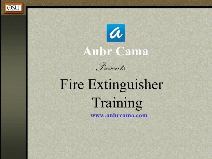 <ul><li>Anbr Cama </li></ul><ul><li>Presents  </li></ul><ul><li>Fire Extinguisher  </li></ul><ul><li>Training </li></ul><u...