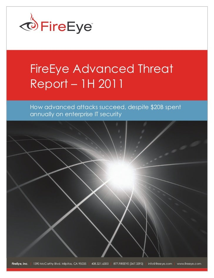FireEye Advanced Threat            Report – 1H 2011            How advanced attacks succeed, despite $20B spent           ...