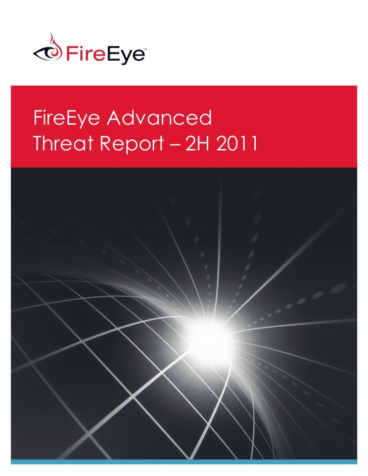 FireEye AdvancedThreat Report – 2H 2011FireEye, Inc.   FireEye Advanced Threat Report – 2H 2011   1