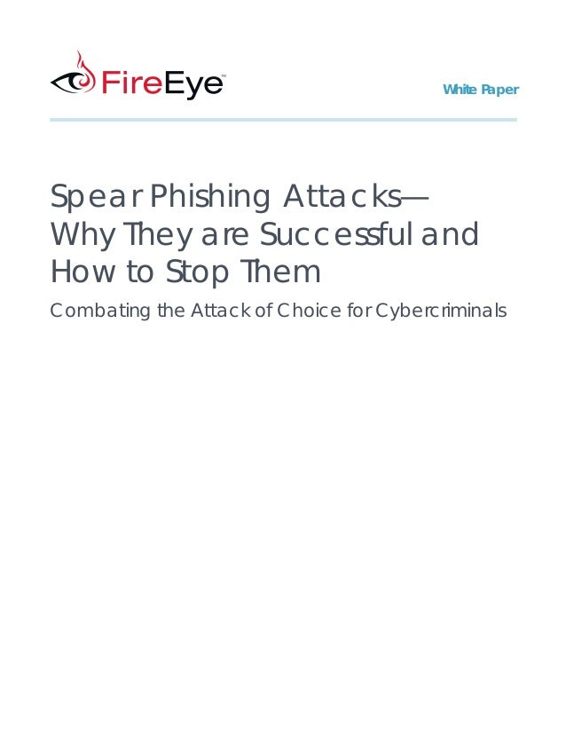 Spear Phishing Attacks— Why They are Successful and How to Stop Them Combating the Attack of Choice for Cybercriminals Whi...