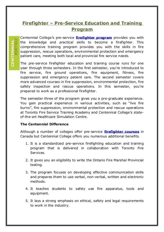 Firefighter – Pre-Service Education and Training Program Centennial College's pre-service firefighter program provides you...