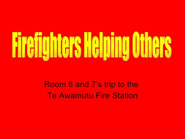 Room 6 and 7's trip to the  Te Awamutu Fire Station Firefighters Helping Others