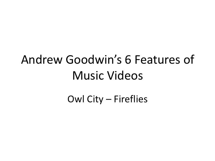 Andrew Goodwin's 6 Features of        Music Videos        Owl City – Fireflies