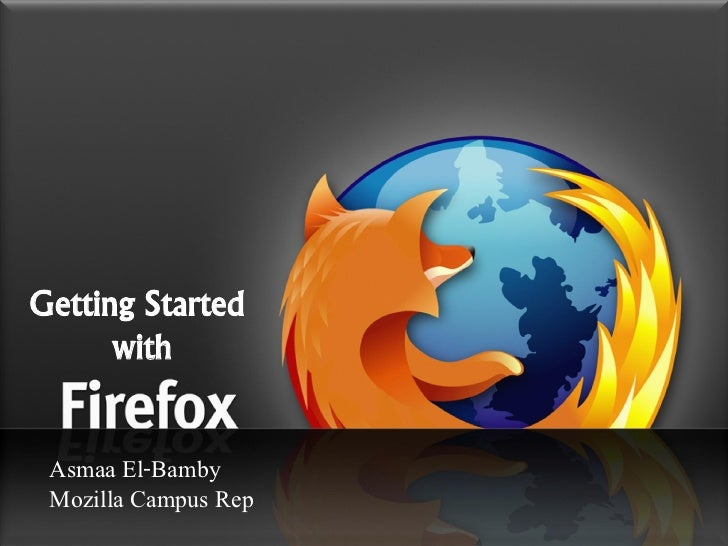 Getting Started       with    Asmaa El-Bamby  Mozilla Campus Rep