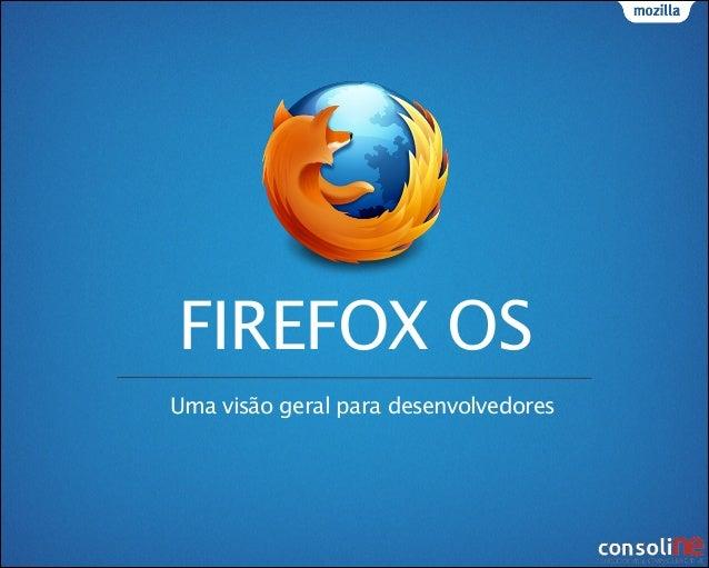 FIREFOX OS Uma visão geral para desenvolvedores