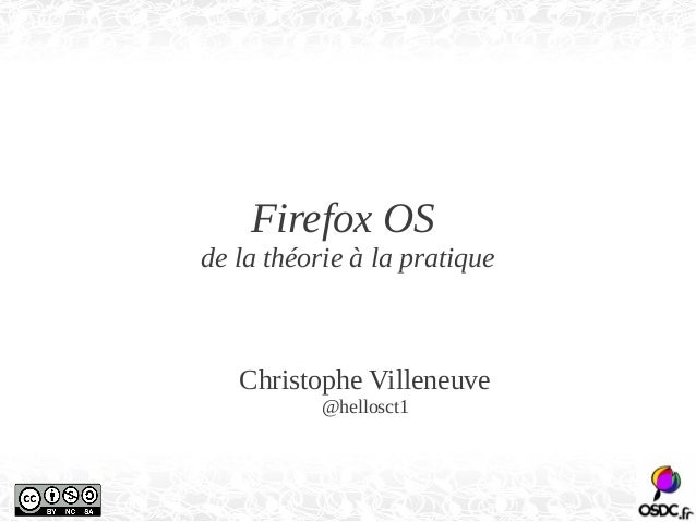 Firefox OS  de la théorie à la pratique  Christophe Villeneuve  @hellosct1