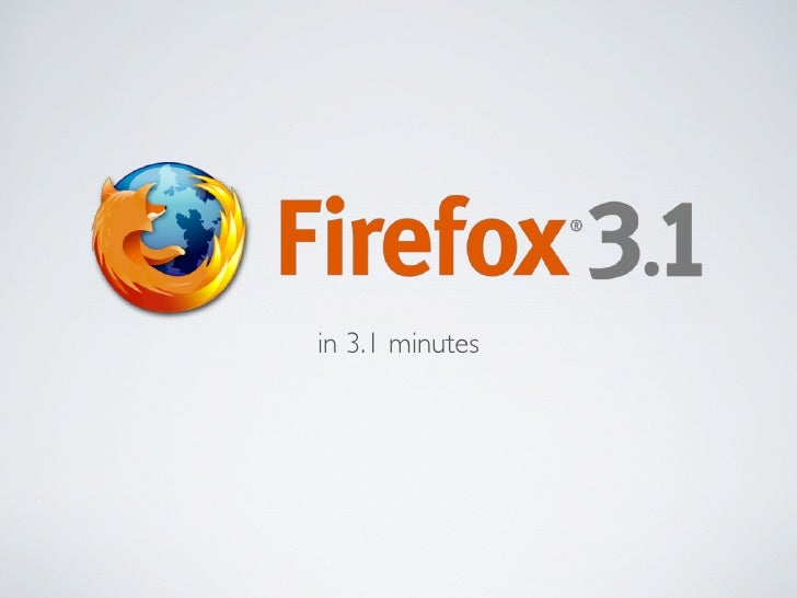 Firefox 3.1 in 3.1 minutes