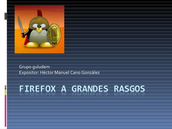 Grupo guludem Expositor: Héctor Manuel Cano González