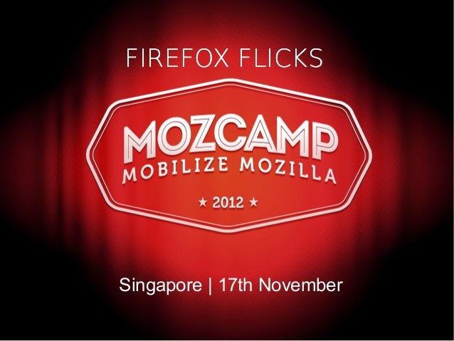 Firefox Flicks 2013 |  MozCamp Asia | Singapore
