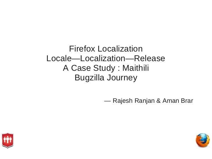 Firefox LocalizationLocale—Localization—Release    A Case Study : Maithili       Bugzilla Journey             — Rajesh Ran...