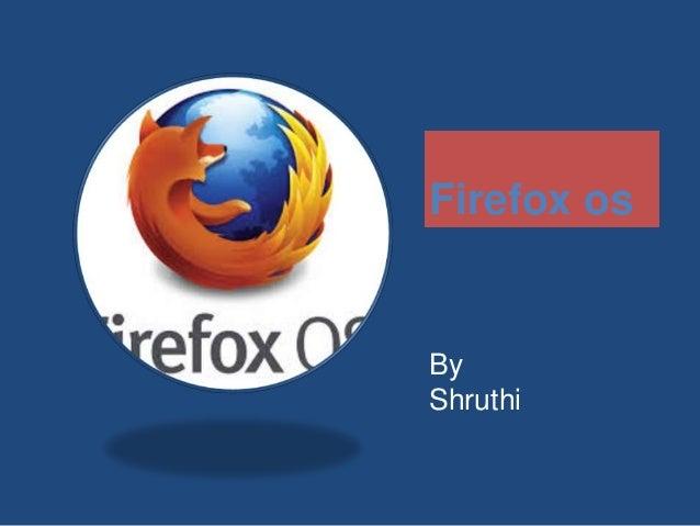 Firefox os By Shruthi