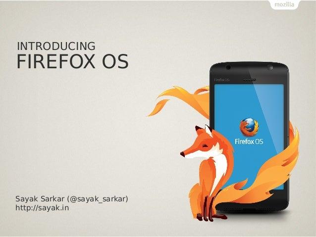 INTRODUCING  FIREFOX OS  Sayak Sarkar (@sayak_sarkar) http://sayak.in