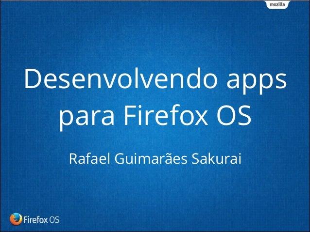 Rafael Guimarães Sakurai Desenvolvendo apps para Firefox OS