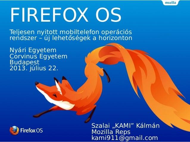 FIREFOX OS Teljesen nyitott mobiltelefon operációs rendszer – új lehetőségek a horizonton Nyári Egyetem Corvinus Egyetem B...