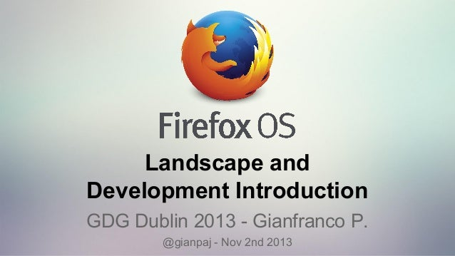 Landscape and Development Introduction GDG Dublin 2013 - Gianfranco P. @gianpaj - Nov 2nd 2013