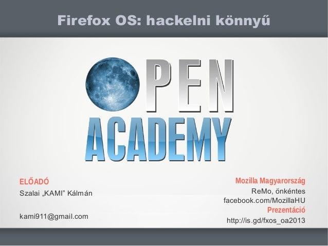 """ELŐADÓSzalai """"KAMI"""" Kálmánkami911@gmail.comFirefox OS: hackelni könnyűMozilla MagyarországReMo, önkéntesfacebook.com/Mozil..."""