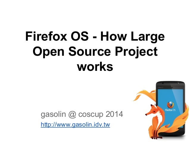 Firefox OS - How Large Open Source Project works gasolin @ coscup 2014 http://www.gasolin.idv.tw