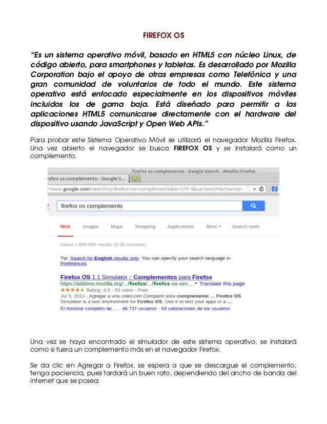 "FIREFOXOS ""Esunsistemaoperativomóvil,basadoenHTML5connúcleoLinux,de códigoabierto,parasmartphonesytableta..."