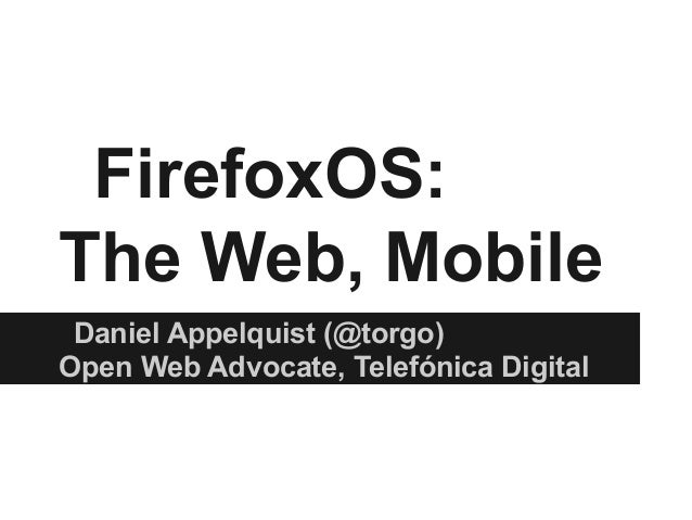 Firefox os  the web, mobile (for yahoo! hack europe - april 2013)