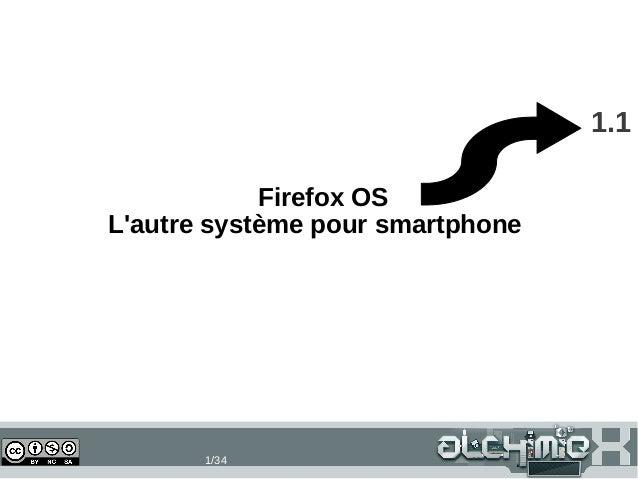 1.1 Firefox OS L'autre système pour smartphone  16/11/13  1/34