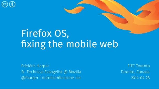 Firefox OS, fixing the mobile web - FITC Toronto - 2014-04-28