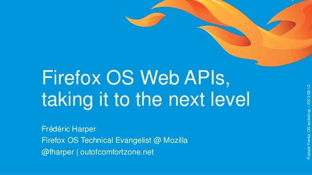 Firefox OS Web APIs, taking it to the next level Frédéric Harper Firefox OS Technical Evangelist @ Mozilla @fharper | outo...