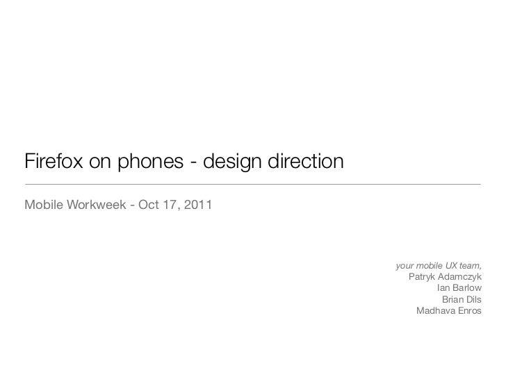 Firefox on phones - design directionMobile Workweek - Oct 17, 2011                                       your mobile UX te...