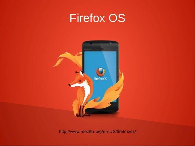 Firefox OS http://www.mozilla.org/en-US/firefox/os/