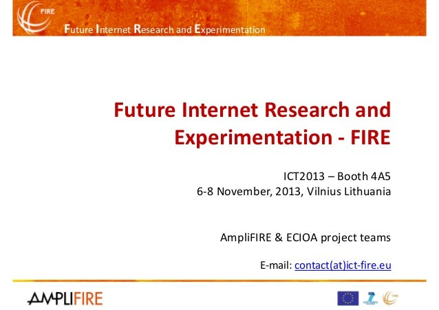 Future Internet Research and Experimentation  Future Internet Research and Experimentation - FIRE ICT2013 – Booth 4A5 6-8 ...