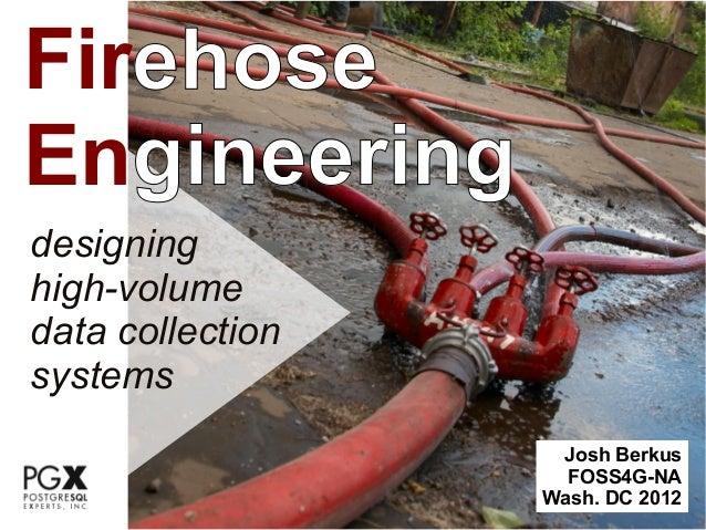 FirehoseEngineeringdesigninghigh-volumedata collectionsystems                   Josh Berkus                    FOSS4G-NA  ...