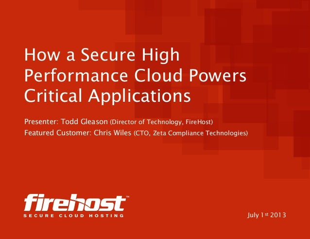 How a Secure High Performance Cloud Powers Critical Applications Presenter: Todd Gleason (Director of Technology, FireHost...