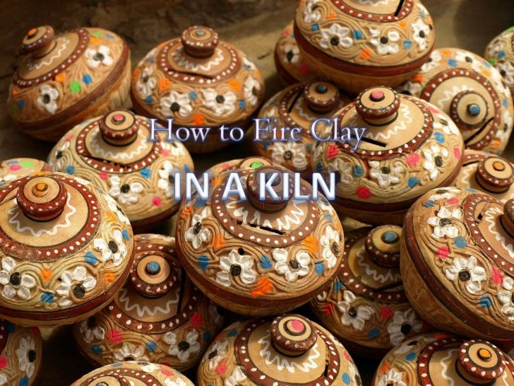 How to Fire Clay<br />IN A KILN<br />