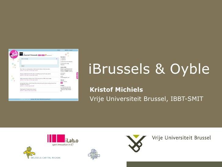 iBrussels & Oyble Kristof Michiels Vrije Universiteit Brussel, IBBT-SMIT