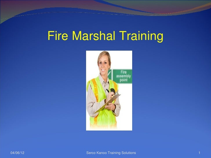 Fire Marshal Training04/06/12          Serco Kanoo Training Solutions   1