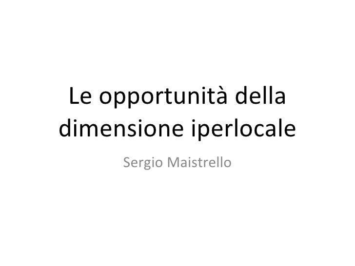 Le opportunità della dimensione iperlocale Sergio Maistrello