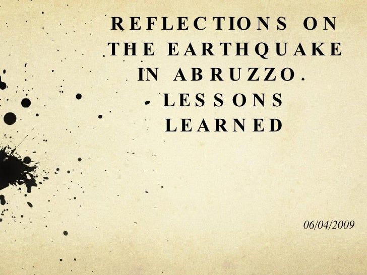 REFLECTIONS ON THE EARTHQUAKE IN ABRUZZO.  LESSONS LEARNED 06/04/2009