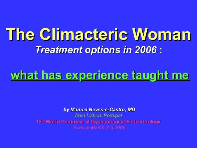The Climacteric Woman   Treatment options in 2006 :what has experience taught me                by Manuel Neves-e-Castro, ...