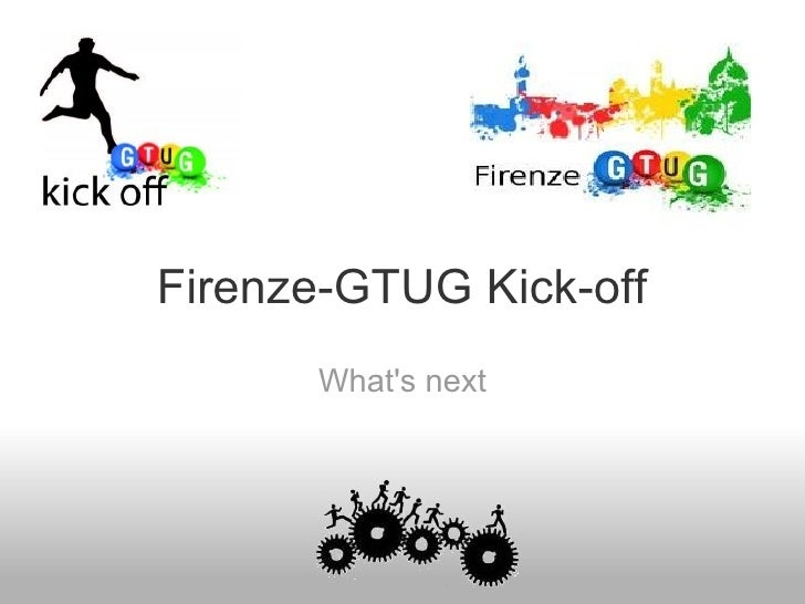 Firenze-GTUG Kick-off What's next