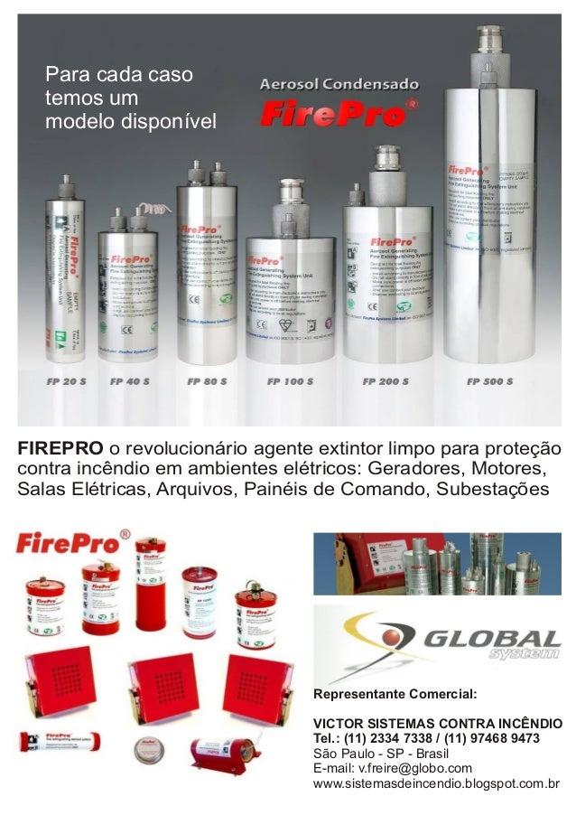 Para cada caso temos um modelo disponível  FIREPRO o revolucionário agente extintor limpo para proteção contra incêndio em...