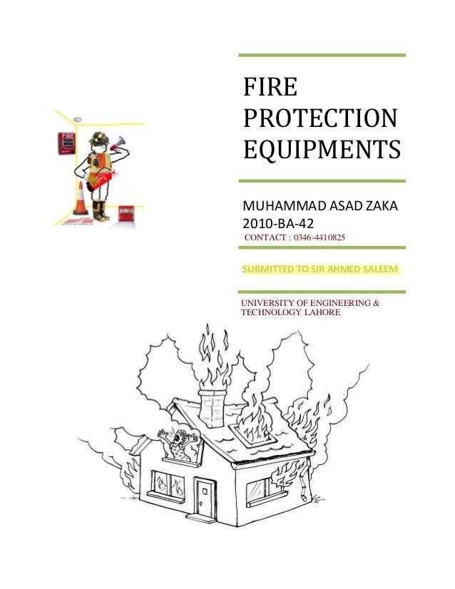FIREPROTECTIONEQUIPMENTSMUHAMMAD ASAD ZAKA2010-BA-42CONTACT : 0346-4410825SUBMITTED TO SIR AHMED SALEEMUNIVERSITY OF ENGIN...