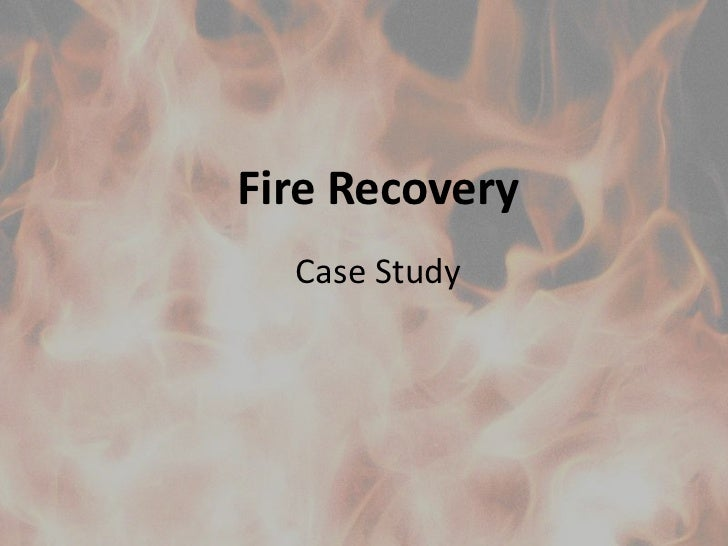 Fire Recovery<br />Case Study<br />