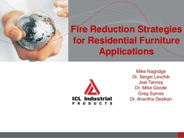 Fire Reduction Strategiesfor Residential FurnitureApplicationsMike NagridgeDr. Sergei LevchikJoel TenneyDr. Mike GoodeGreg...