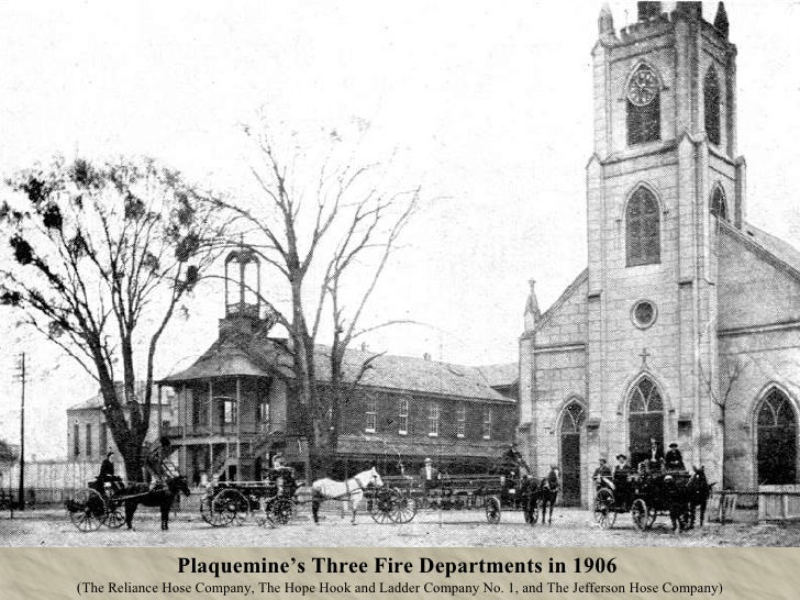 Plaquemine's Three Fire Departments in 1906   ( The Reliance Hose Company, The Hope Hook and Ladder Company No. 1, and The...